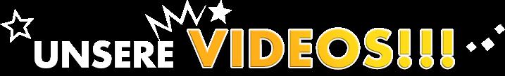 Unsere Videos