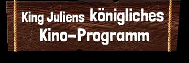 King Juliens königliches Kino-Programm