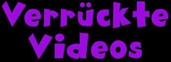 Verrückte Videos