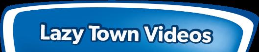 Lazy Town Videos